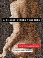 A Billion Wicked Thoughts: What The World'S Largest Experiment Reveals About Human Desire (What The Internet Tells Us About Sexual Relationships)