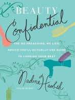Beauty Confidential: The No Preaching, No Lies, Advice-You'Ll- Actually-Use Guide To Looking Your Best