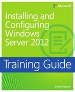 Installing And Configuring Windows Server 2012 Training Guide: Mcsa 70-410
