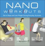 Nano Workouts: Get In Shape And Lose Weight During Everyday Activities