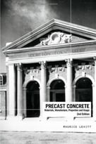 Precast Concrete: Materials, Manufacture, Properties And Usage, Second Edition