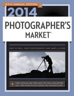 2014 Photographer'S Market: How To Sell Your Photography And Make A Living, 37th Edition