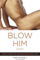 Blow Him Away: How To Give Him Mind-Blowing Oral Sex Blow Him Away