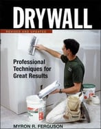 Drywall: Professional Techniques For Walls & Ceilings