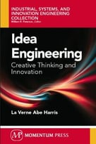 Idea Engineering: Creative Thinking And Innovation