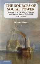 The Sources Of Social Power: Volume 2, The Rise Of Classes And Nation-States, 1760-1914, 2nd Edition