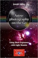 Astrophotography On The Go: Using Short Exposures With Light Mounts