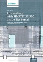 Automating With Simantic S7-300 Inside Tia Portal: Configuring, Programming And Testing With Step 7 Professional, 2nd Edition