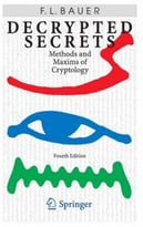 Decrypted Secrets: Methods And Maxims Of Cryptology, 4th Edition