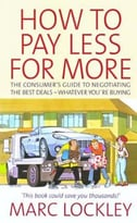 How To Pay Less For More – The Consumer'S Guide To Negotiating The Best Deals – Whatever You'Re Buying