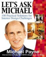 Let'S Ask Michael: 100 Practical Solutions For Interior Design Challenges