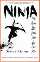 Ninja And Ninjutsu – The Stealth Techniques Of The Japanese Martial Art Of Espionage And Invisibility