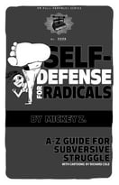 Self-Defense For Radicals: A To Z Guide For Subversive Struggle