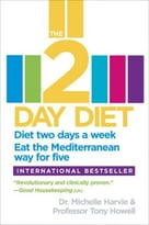 The 2-Day Diet: Diet Two Days A Week. Eat The Mediterranean Way For Five