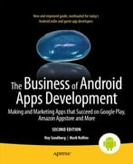 The Business Of Android Apps Development: Making And Marketing Apps That Succeed On Google Play, Amazon Appstore And More, 2nd Edition