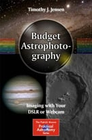 Budget Astrophotography: Imaging With Your Dslr Or Webcam