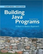 Building Java Programs: A Back To Basics Approach, 2nd Edition