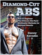 Diamond-Cut Abs, How To Engineer The Ultimate Six-Pack – Minimalist Methods For Maximal Results