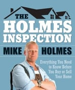 The Holmes Inspection: The Essential Guide For Every Homeowner, Buyer And Seller