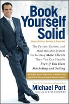 Book Yourself Solid: The Fastest, Easiest, And Most Reliable System For Getting More Clients Than You Can Handle Even If You Hate Marketing And Selling, 2nd Edition