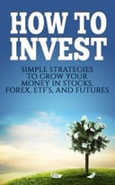 How To Invest: Simple Strategies To Grow Your Stocks, Etf'S, And Futures
