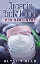 Organic Body Lotion For Beginners