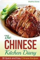 The Chinese Kitchen Diary: 30 Quick And Easy Chinese Recipes