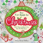 The Fun Book For Christmas: New Ways To Have Fun For The Holidays