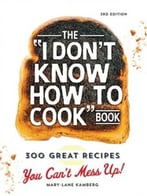 "The ""I Don'T Know How To Cook"" Book: 300 Great Recipes You Can'T Mess Up!, 3rd Edition"