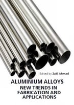 Aluminium Alloys: New Trends In Fabrication And Applications