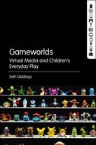 Gameworlds: Virtual Media And Children'S Everyday Play