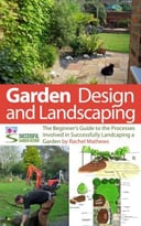 Garden Design And Landscaping – The Beginner'S Guide To The Processes Involved With Successfully Landscaping A Garden