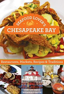 Seafood Lover'S Chesapeake Bay: Restaurants, Markets, Recipes & Traditions