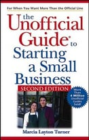The Unofficial Guide To Starting A Small Business, Second Edition