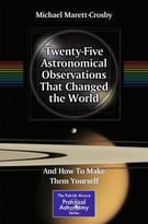 Twenty – Five Astronomical Observations That Changed The World: And How To Make Them Yourself