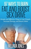 97 Ways To Burn Fat And Boost Sex Drive: Simple And Effective Ways To Lose Weight, Increase Energy, And Boost Libido