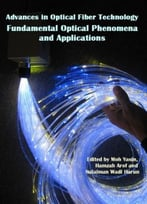 Advances In Optical Fiber Technology: Fundamental Optical Phenomena And Applications
