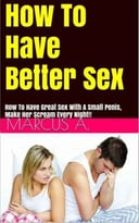 Great Sex: Have Better Sex And Make Her Scream Every Night!
