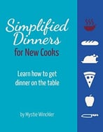 Simplified Dinners For New Cooks: How To Get Dinner On The Table
