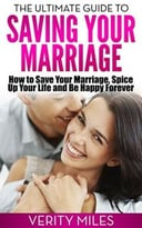 The Ultimate Guide To Saving Your Marriage: How To Save Your Marriage, Spice Up Your Life And Be Happy Forever