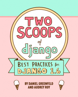 Two Scoops Of Django: Best Practices For Django 1.6