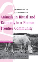 Animals In Ritual And Economy In A Roman Frontier Community: Excavations In Tiel-Passewaaij