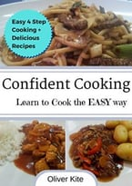 Confident Cooking: Learn To Cook The Easy Way