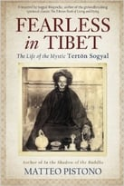 Fearless In Tibet: The Life Of Mystic Tertön Sogyal