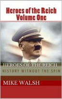 Heroes Of The Reich Volume One: To Mark 70-Years Since The Second World War'S End