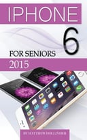 Iphone 6: For Seniors 2015 By Matthew Hollinder