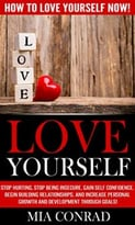 Love Yourself: How To Love Yourself Now!