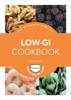 Low-Gi Cookbook: Over 80 Delicious Recipes To Help You Lose Weight And Gain Health