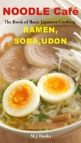 Noodle Café Ramen, Soba, Udon: The Book Of Basic Japanees Cooking