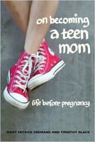 On Becoming A Teen Mom: Life Before Pregnancy
